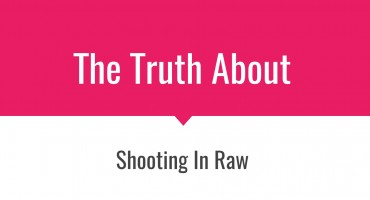 Bite Size Tips: The Truth About Shooting In Raw